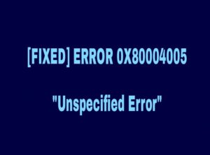 How to Fix 0x80004005 Unspecified Error Permanently