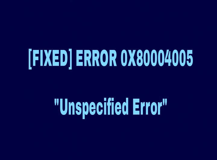 How to Fix 0x80004005 Unspecified Error Permanently - WindowsFish